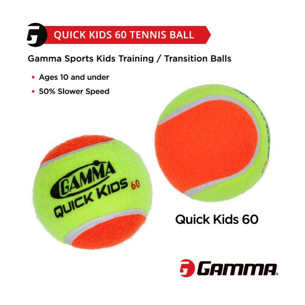GAMMA Quick Kids 60 Ball is for ages 10 and under and has 50% slower speed than a normal tennis ball.